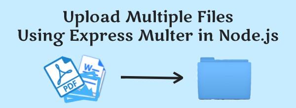upload multiple files in node.js